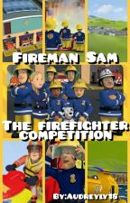 Fireman Sam: The firefighter competition by Audreyly18