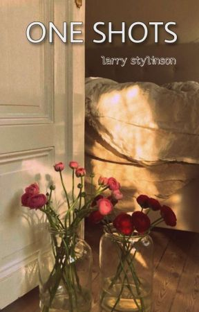 Larry Stylinson - One Shot. by goldenrare_