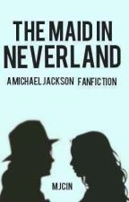 The Maid In Neverland | MJ Fanfiction by MJ_Cin