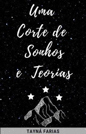 UMA CORTE DE SONHOS E TEORIAS by taaysbook