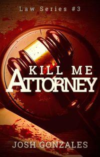 """""""Kill Me, Attorney."""" (Law Series #3) cover"""