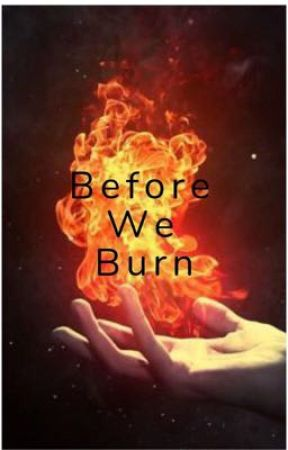 Before We Burn {DISCONTINUED} by wherearetheavocodos