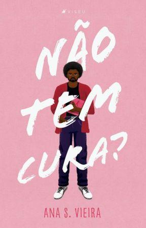 Não tem cura? by AnaVieira212121