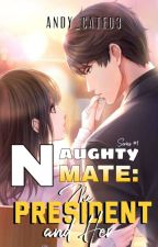 NAUGHTY MATE: THE PRESIDENT AND HER ✔ by Andy_Cate03