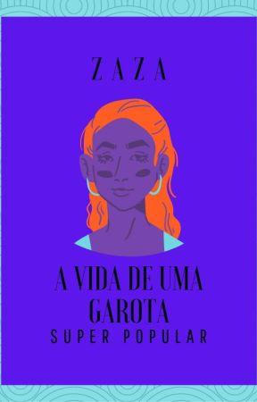 A Vida De Uma Garota Nada Popular by zazarte