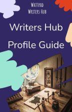 Writers Hub Profile Guide by WattpadWritersHub