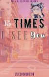 15 times I see You! (Asta x Reader) cover