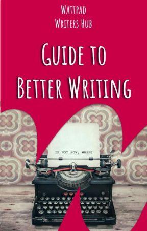 Guide To Better Writing by WattpadWritersHub