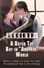 Rebirth:တစ်ခြားကမ္ဘာမှအချစ်ခံအရုပ်ကောင်လေး(MM Translation) by ThikNanPaing5