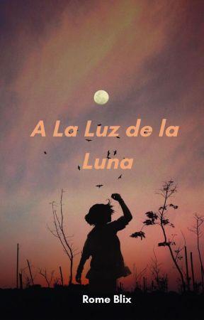 A La Luz De La Luna © (Historia Corta #2✔️) by romecobain