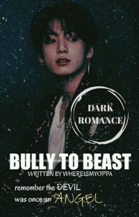 Bully To Beast ✔️ cover