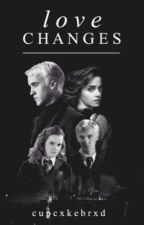 Love Changes (Dramione) by cupcxkebrxd