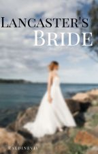 Lancaster's Bride(#3 Nobles) Complete  by Raldineviv