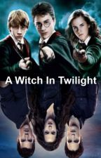 A Witch In Twilight ~ Harry Potter & Twilight Crossover by Ella_kenny