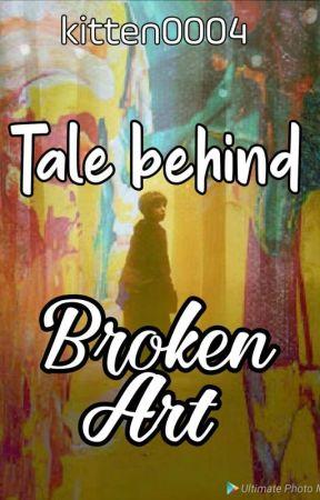 Tale behind broken art  by kitten0004