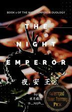 THE NIGHT EMPEROR: 夜安王 【The Night Emperor Book 1】| ✔️ #Wattys2021 by __syyh__