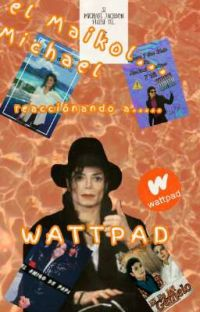 El Maikol.... Michael reacciónando a Wattpad cover