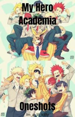 My Hero Academia Oneshots! by im_a_lil_kitty