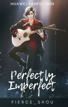 Perfectly Imperfect [END] by Fierce_Shou