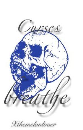 Curses breathe |✔️ by xthemelonlover