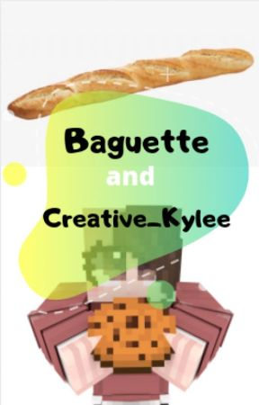 Creative_Kylee and Baguette by Your_Female_Dad