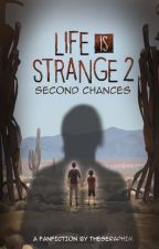 (COMPLETE) Second Chances - Life is Strange 2 by TheSeraphim
