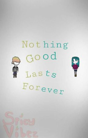 Nothing Good Lasts Forever  by Spicy_Vibez