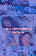 I Will never forget to love you by affectsina