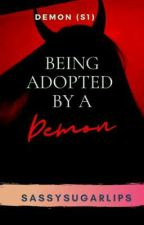 Being Adopted By A Demon (Completed)  by SassySugarLips