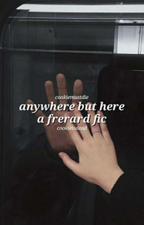 anywhere but here [ frerard ] by cookiemustdie