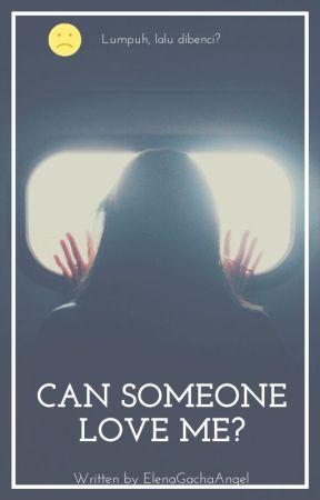 Can Someone Love Me? by ElenaGachaAngel