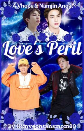 Love's Peril!(A Vhope & Namjin Angst) by kimyeontansmom30