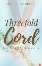 Threefold Cord (Ecclesiastes Series #1) by Highly_FavoreDii