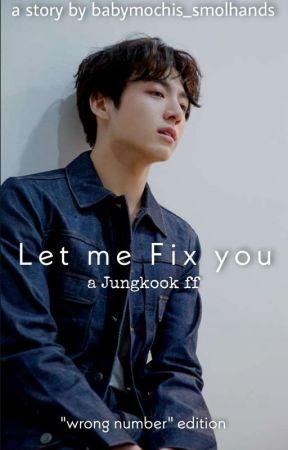 Let Me Fix You...| j.jk ✔︎ by babymochis_smolhands