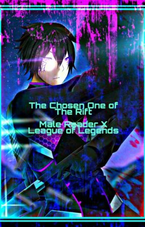 The Chosen One of the Rift. (Male Reader X League of Legends) by Balasubas19