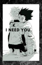 I need you |Killua x Gon fanfiction| by Lonely-Chicken