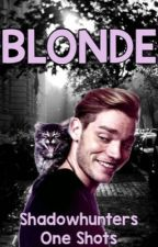 BLONDE    Shadowhunters One Shots by life-in-PURPLE