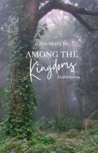 AMONG THE KINGDOMS | apply fic cover