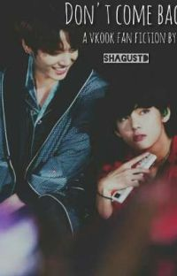 •°DON'T COME BACK°• (a taekook fanfiction) cover