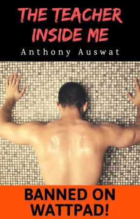The Teacher Inside Me [BANNED ON WATTPAD!] by Anthony_Auswat
