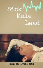 Sick Male Lead (Review Film/Drama/Novel/Wattpad/Apa aja) by ArianaZahra99
