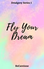 Fly Your Dream (Drudgery Series 1) by ReCareinne