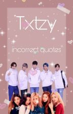 TXTZY : Incorrect quotes [Completed] by ryujin_is_my_oppa