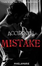 ACCIDENTAL MISTAKE by mhelamarie30