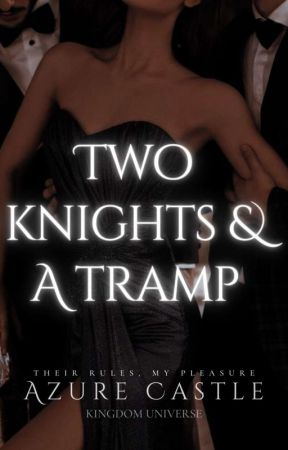 Two Knights And A Tramp | 18+ by authoressperfekt