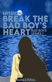 MISSION:BREAK THE BADBOY'S HEART (COMPLETED) [UNDER REVISIONS] cover