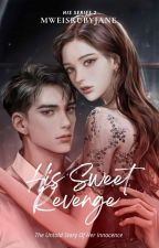 His Sweet Revenge ※Still Publishing※ by _alleyjuice_