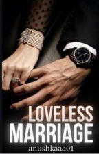 Loveless Marriage (COMPLETED) by anushkaaa01