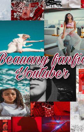 YouTuber- Beauany fanfic  by wang_nanjun