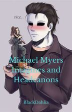 Michael Myers Imagines and Headcanons[COMPLETE] by Black_Dahlia15